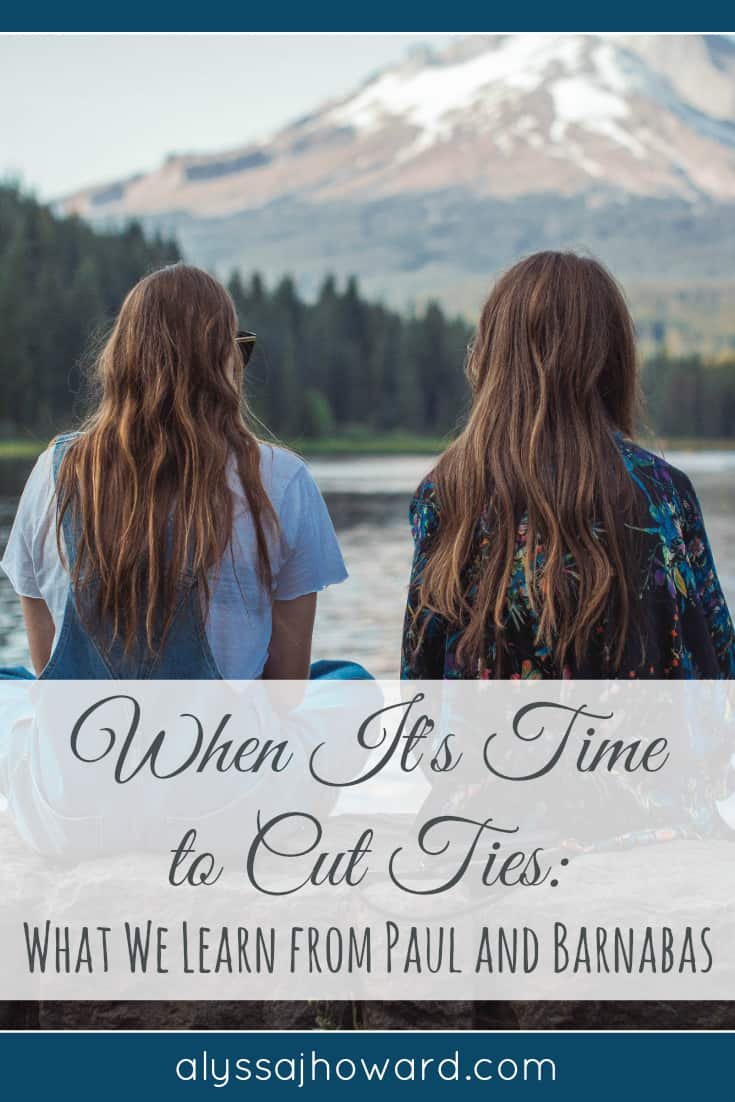 When It's Time to Cut Ties: What We Learn from Paul and Barnabas   alyssajhoward.com