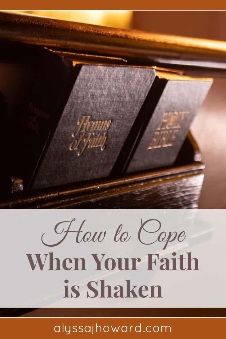 How to Cope When Your Faith is Shaken   alyssajhoward.com