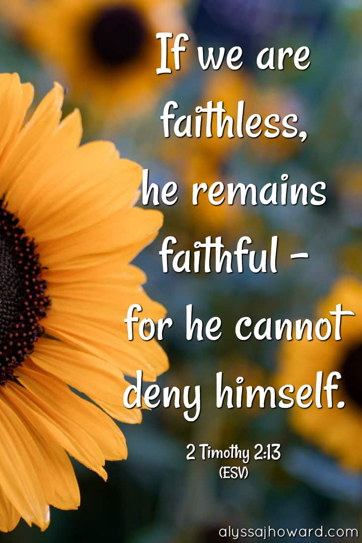 If we are faithless, he remains faithful— for he cannot deny himself. - 2 Timothy 2:13