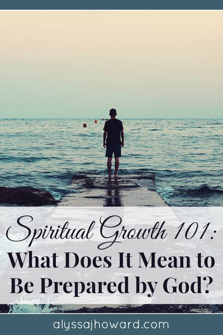 Spiritual Growth 101: What Does It Mean to Be Prepared by God?   alyssajhoward.com