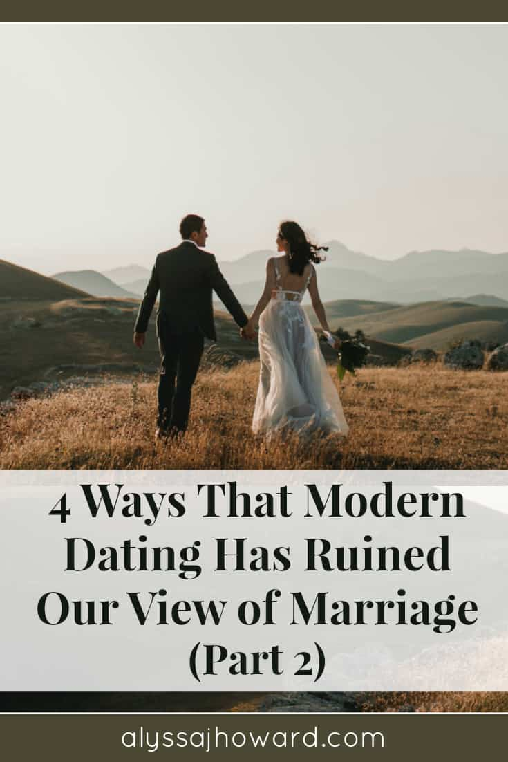 4 Ways That Modern Dating Has Ruined Our View of Marriage (Part 2) | alyssajhoward.com