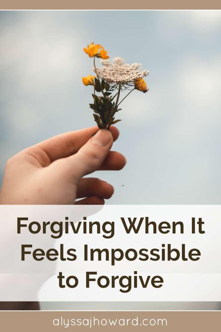 Forgiving When It Feels Impossible to Forgive | alyssajhoward.com