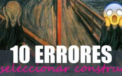 Los 10 errores-mortíferos más frecuentes al seleccionar tu empresa constructora