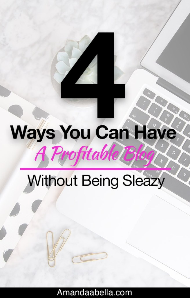 4 Ways You Can Have A Profitable Blog Without Being Sleazy