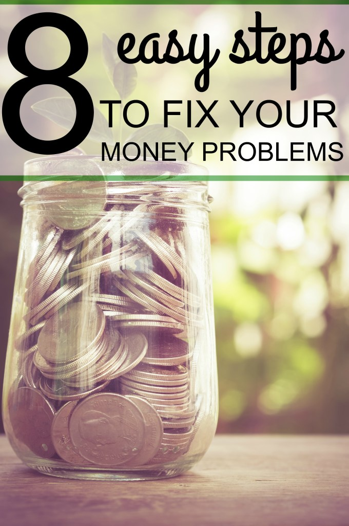 8 Steps to Help You Fix Your Money Problems for Good