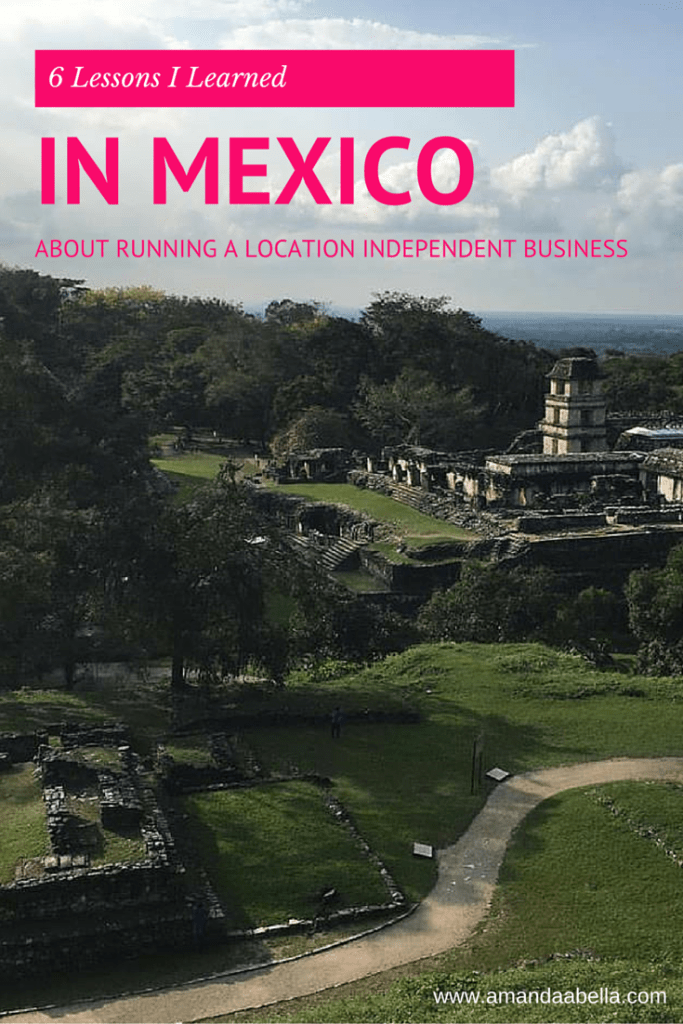 6 Lessons Learned in Mexico About Running a Location Independent Business