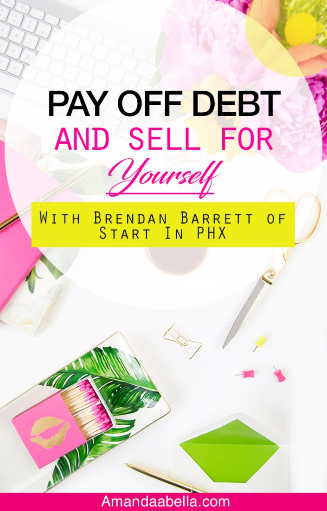 [MMYH Ep. 29] Pay Off Debt And Sell For Yourself With Brendan Barrett of Start In PHX