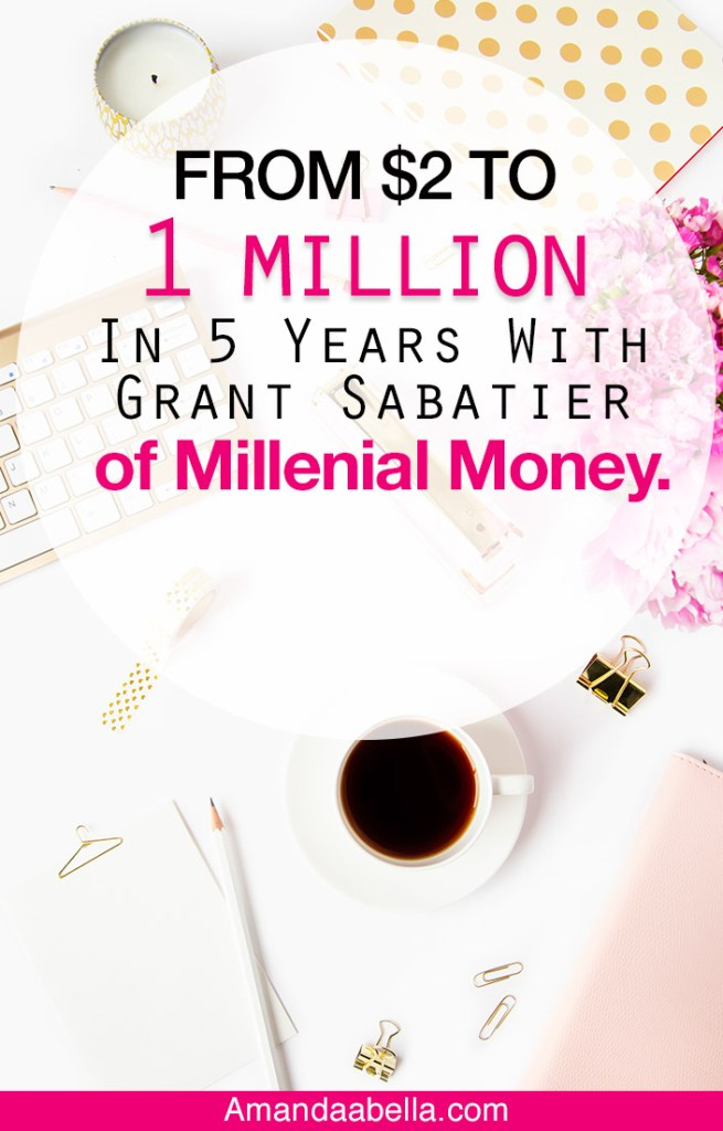 [MMYH Ep. 33] Become A Millionaire In 5 Years With Grant Sabatier of Millennial Money