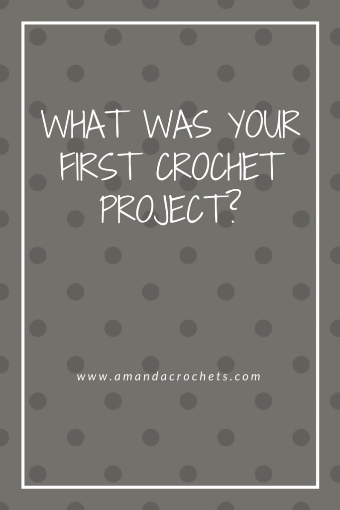 what was your first crochet project
