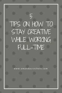 5 Tips on How to Stay Creative While Working Full-Time