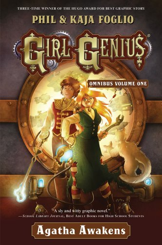 Girl Genius Omnibus Volume One: Agatha Awakens by Phil and Kaja Foglio