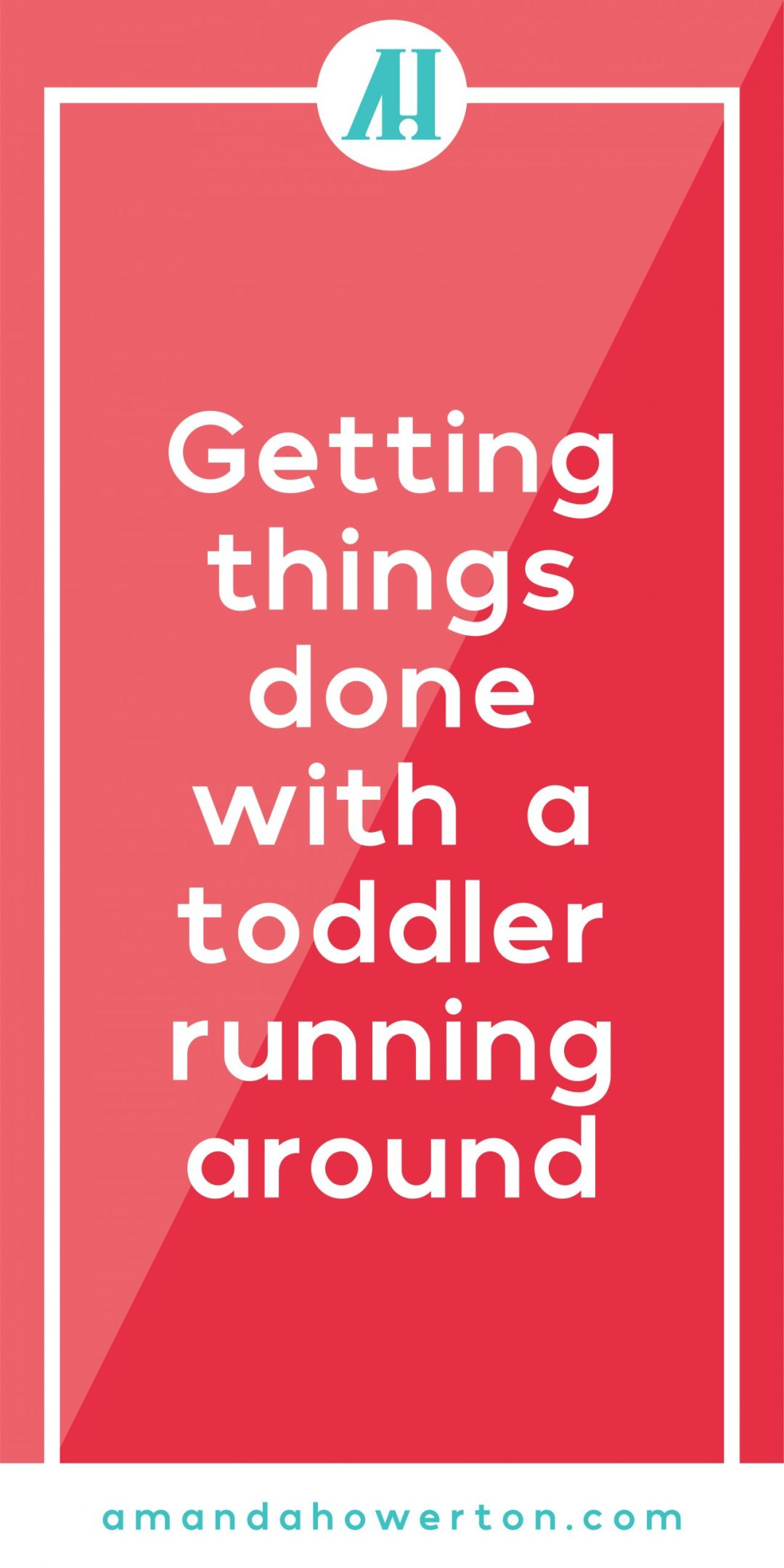 Getting things done with a toddler running around