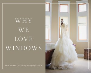 Why We Love Windows | amanda.matilda.photography