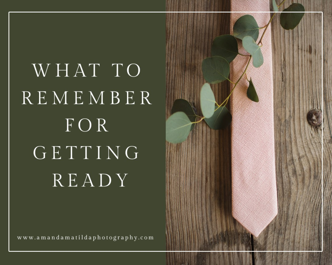 What to Remember for Getting Ready on Your Wedding Day | amanda.matilda.photography