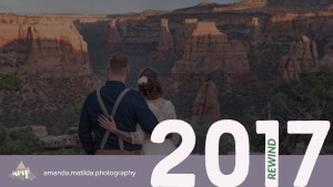 2017 Rewind | Year in Review with amanda.matilda.photography
