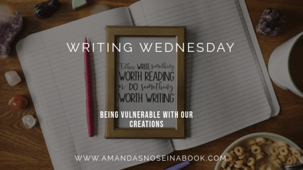 Writing Wednesday: Being vulnerable with our creativity