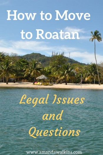 Roatan expat expert Amanda Walkins discusses the legal issues for those who want to move to Roatan, Honduras