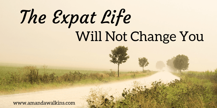 expat life will not change who you are