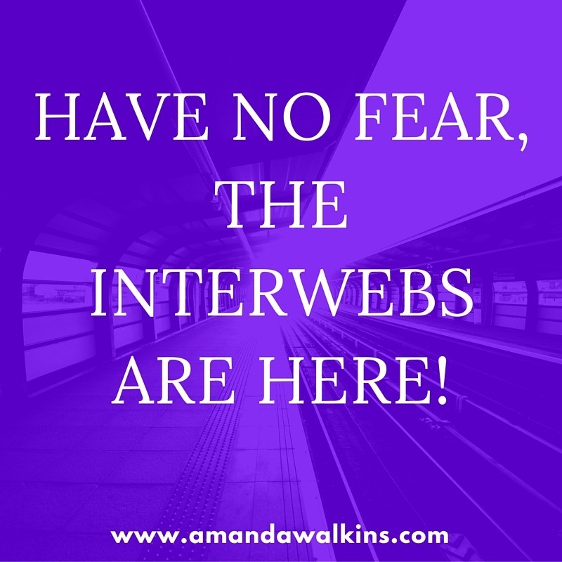 have no fear the interwebs are here
