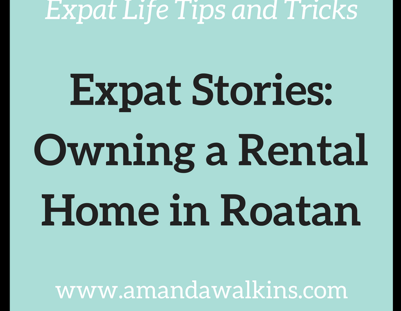 owning a rental home in Roatan