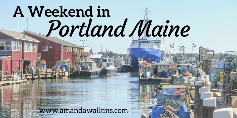 Spending a weekend in Portland Maine by the sea