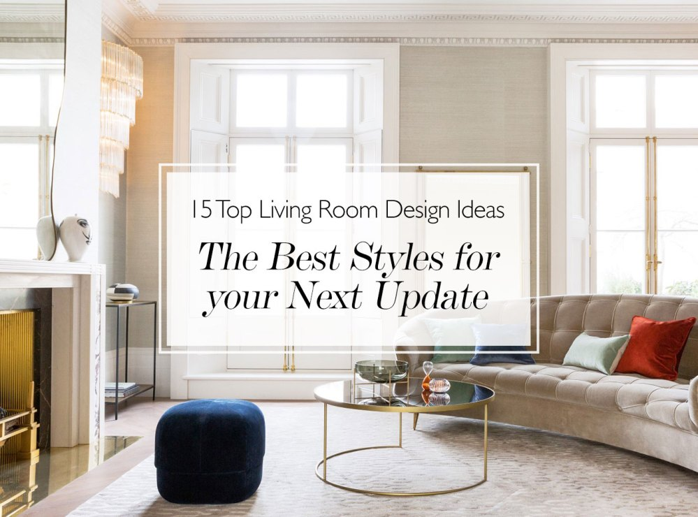 medium resolution of 15 top living room design ideas the best styles for your next update