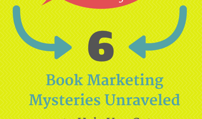 Six Book Marketing Mysteries Unraveled to Help You Get Great Reviews and Sell Your Book!