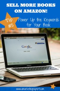 Sell More Books on Amazon! Tip #5: Power Up the Keywords for Your Book