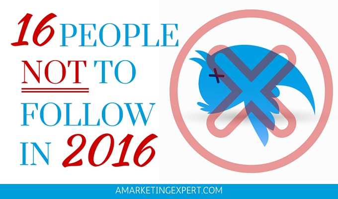16 People to NOT Follow in 2016
