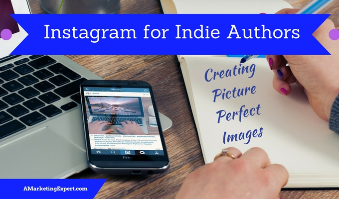 Instagram for Indie Authors – Creating Picture Perfect Images