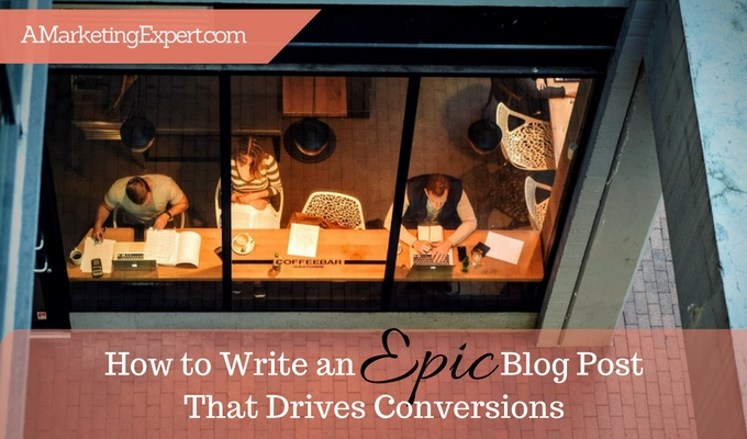 How to Write an Epic Blog Post that Drives Conversions