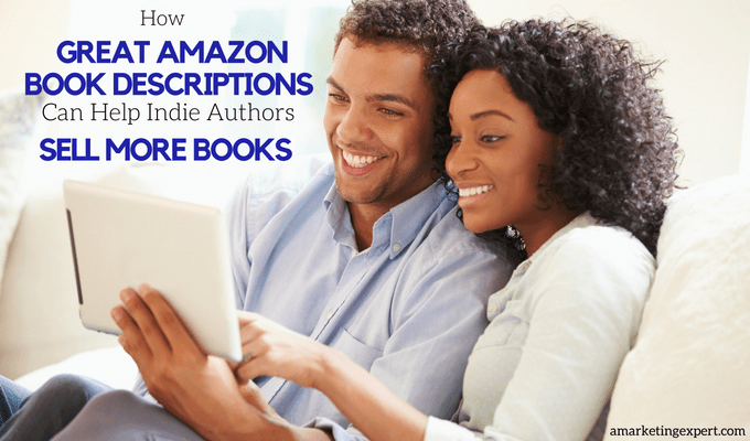 How Great Amazon Book Descriptions Can Help Indie Authors Sell More Books - AME Blog