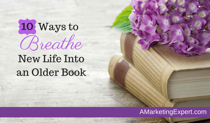 10 Ways to Breathe New Life into an Older Book
