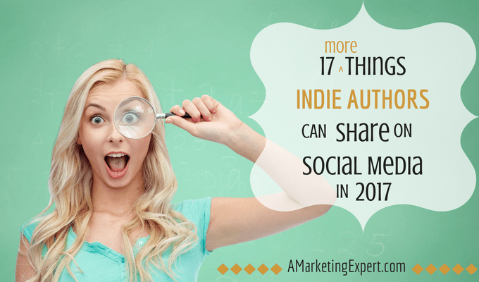 17 MORE Things Indie Authors Can Share on Social Media in 2017