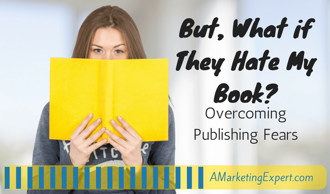 Overcoming Publishing Fears | AMarketingExpert.com