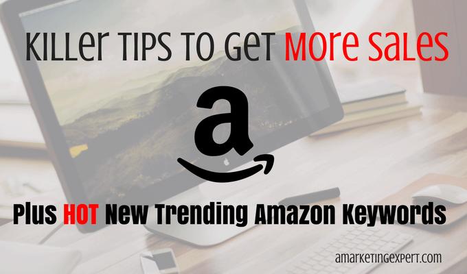 Killer Tips to Get More Sales on Amazon plus Hot New Trending Amazon Keywords!