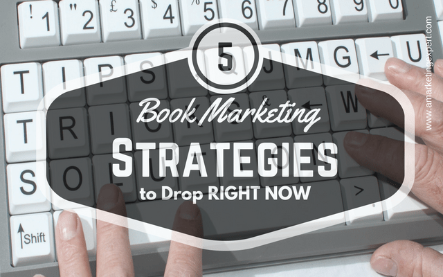 5 Book Marketing Strategies Indie Authors Need to Drop Right Now