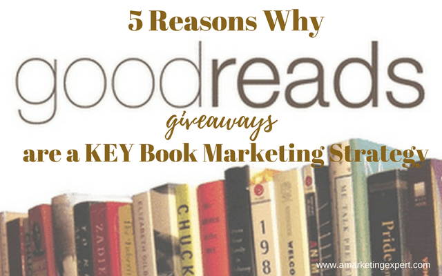 5 Reasons Goodreads Giveaways are a Key Book Marketing Strategy for an Indie Author