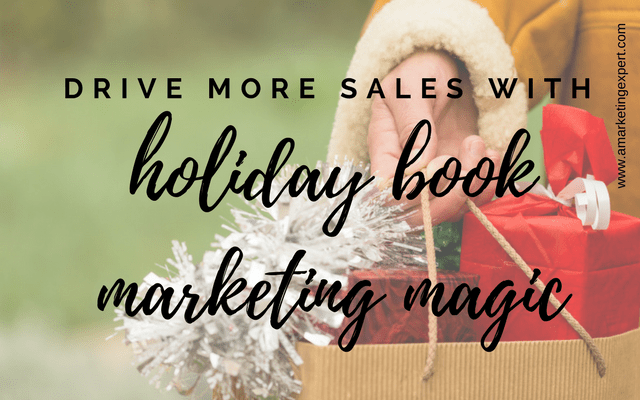 Drive More Sales With Holiday Book Marketing Magic