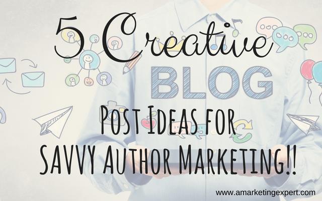 Creative Blog Post Ideas for Author Marketing | AMarketingExpert.com