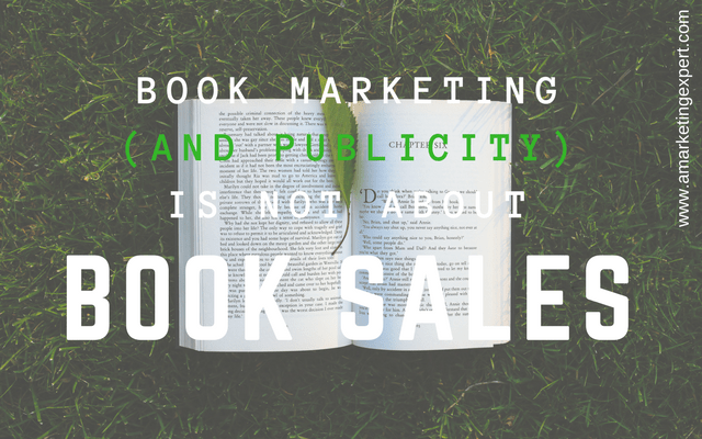 Book Marketing and Publicity Is Not About Book Sales | AMarketingExpert.com