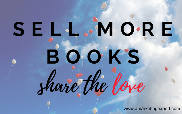 Sell More Books Share the Love | AMarketingExpert.com