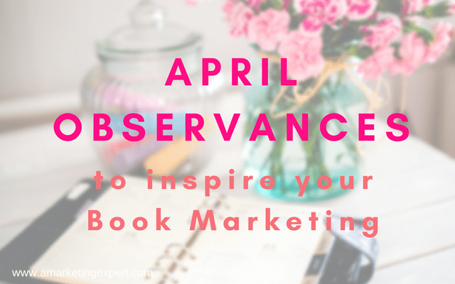 April Observances & Content Ideas for Your Book Marketing | AMarketingExpert.com