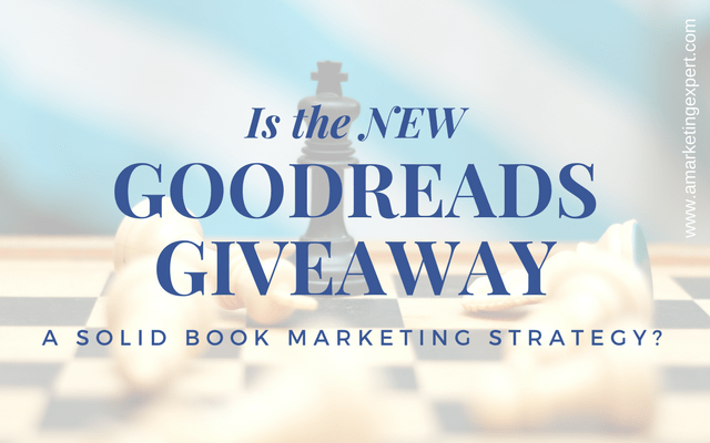 Is the New Goodreads Giveaway a Solid Book Marketing Strategy?   AMarketingExpert.com