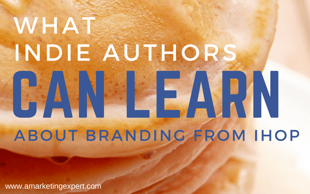 Indie Authors Can Learn a lot About Branding from IHOP | AMarketingExpert.com