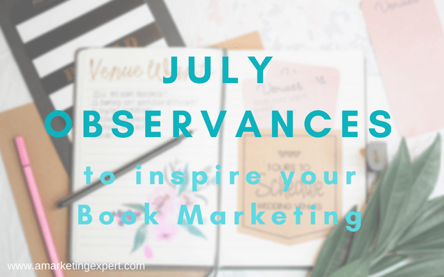 July Observances To inspire Your Author Marketing | AMarketingExpert.com