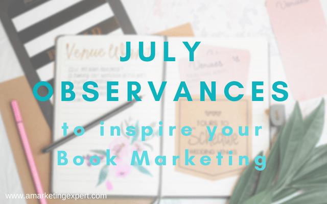 July Observances To inspire Your Author Marketing | AMarketingExpert.com