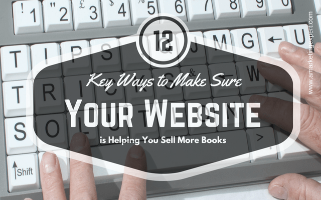 12 Key Ways to Make Sure Your Website Is Helping You Sell More Books   AMarketingExpert.com   Penny Sansevieri   Selling Your Book   Book Marketing