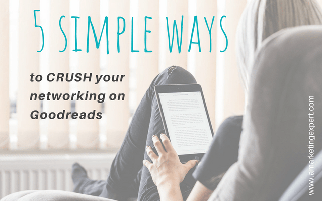 5 Simple Ways to Crush Your Networking on Goodreads