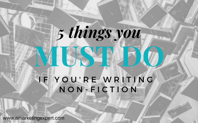 Five Things You Must Do if You're Writing Non-Fiction